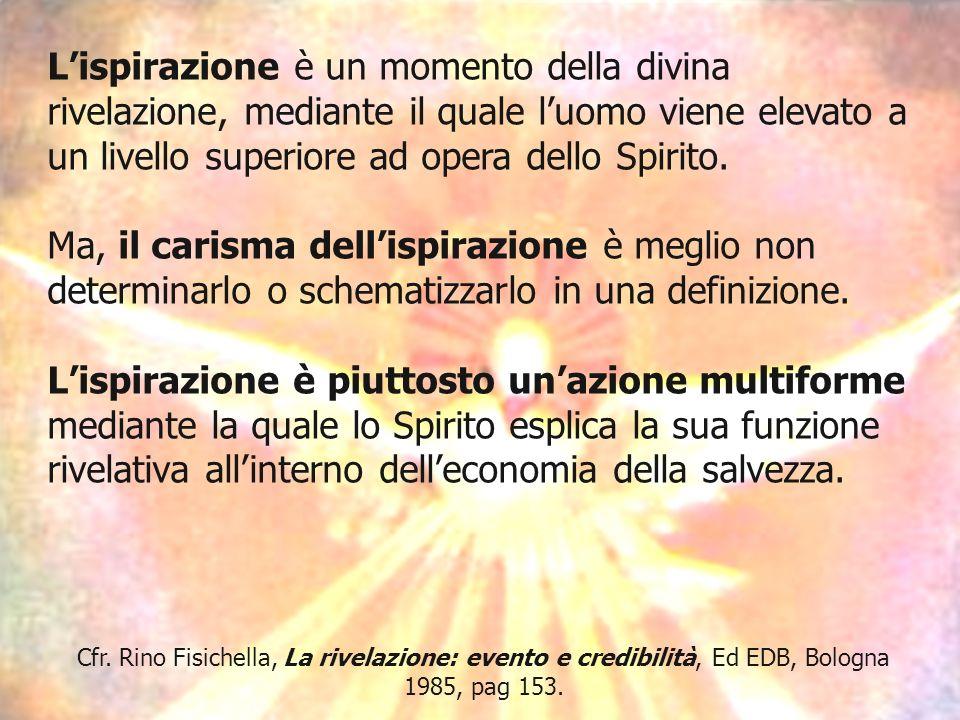 L'ispirazione è un momento della divina rivelazione, mediante il quale l'uomo viene elevato a un livello superiore ad opera dello Spirito.