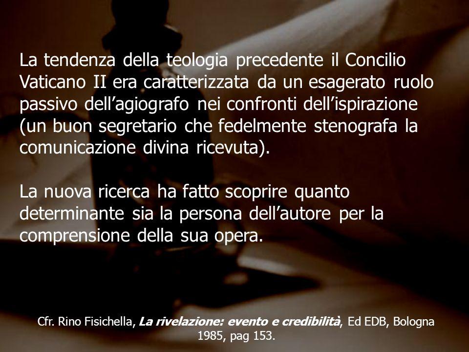 La tendenza della teologia precedente il Concilio Vaticano II era caratterizzata da un esagerato ruolo passivo dell'agiografo nei confronti dell'ispirazione (un buon segretario che fedelmente stenografa la comunicazione divina ricevuta).