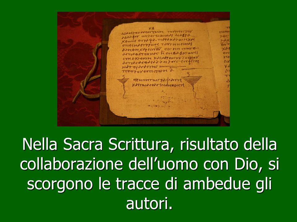 Nella Sacra Scrittura, risultato della collaborazione dell'uomo con Dio, si scorgono le tracce di ambedue gli autori.