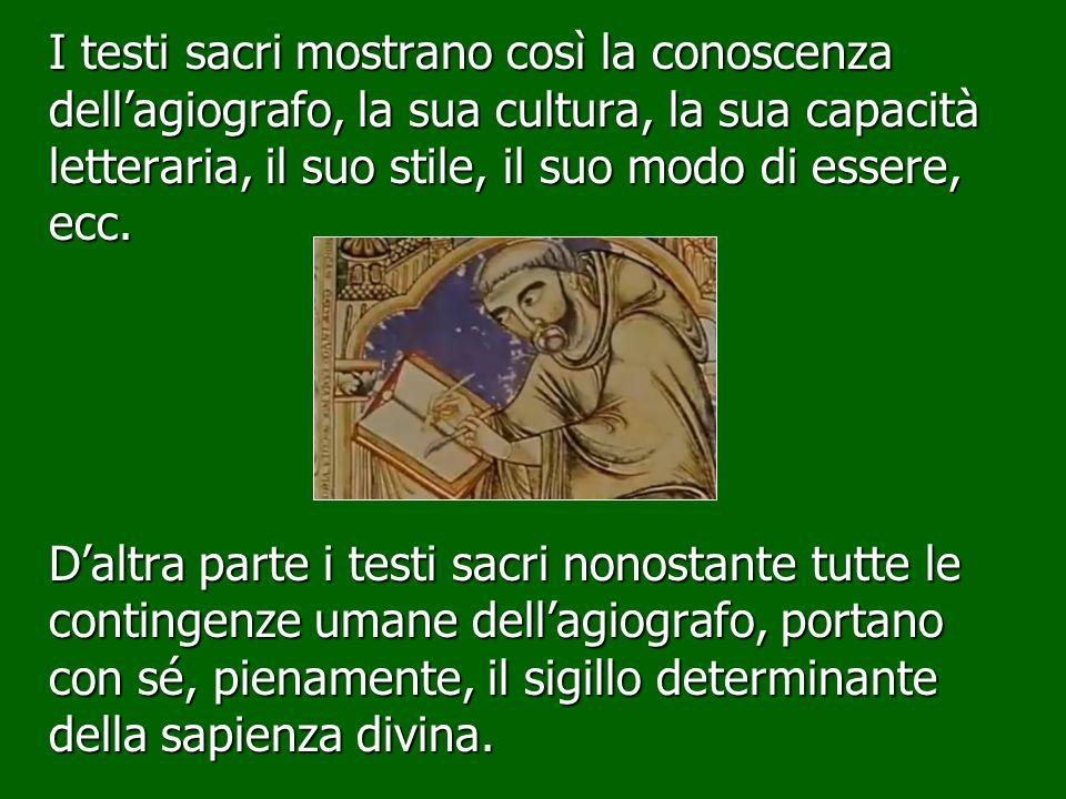 I testi sacri mostrano così la conoscenza dell'agiografo, la sua cultura, la sua capacità letteraria, il suo stile, il suo modo di essere, ecc.