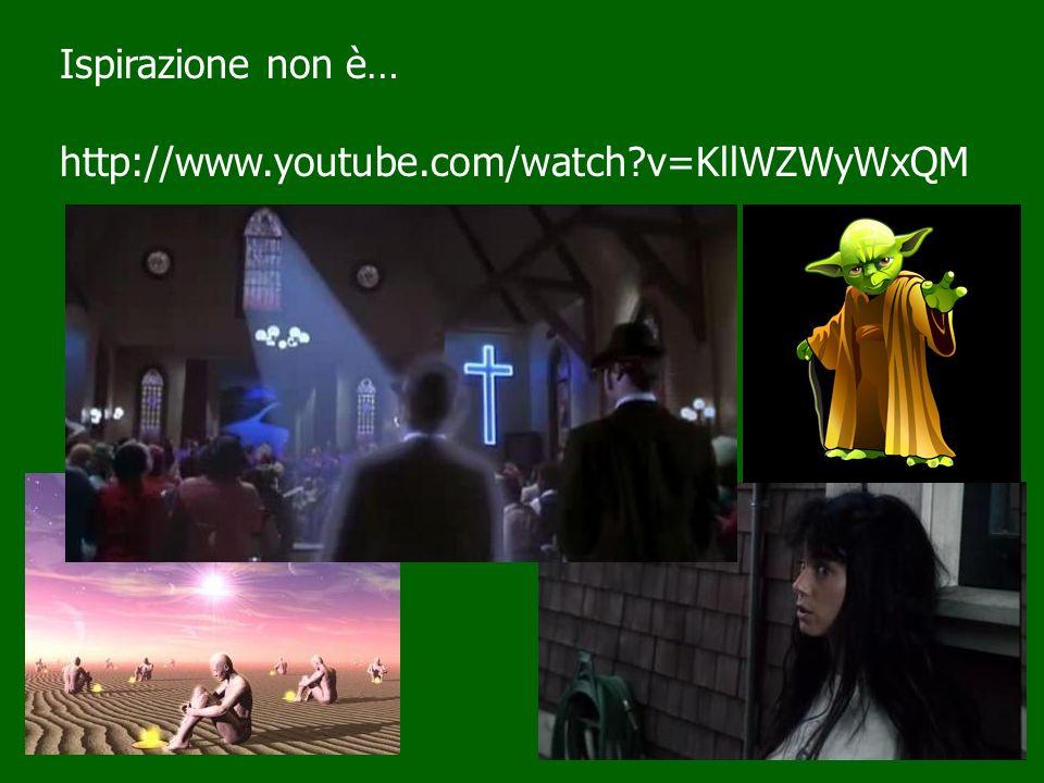 Ispirazione non è… http://www.youtube.com/watch v=KllWZWyWxQM