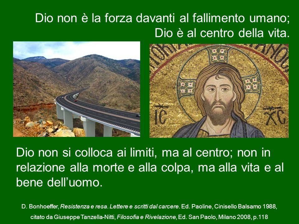 Dio non è la forza davanti al fallimento umano; Dio è al centro della vita.
