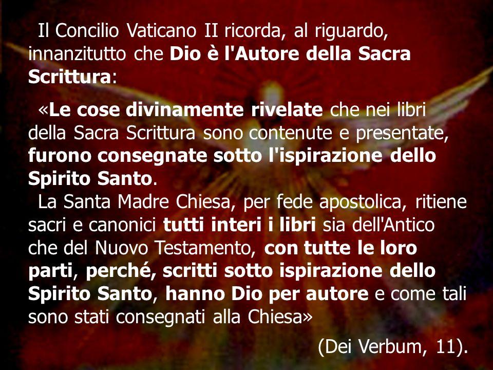 Il Concilio Vaticano II ricorda, al riguardo, innanzitutto che Dio è l Autore della Sacra Scrittura: