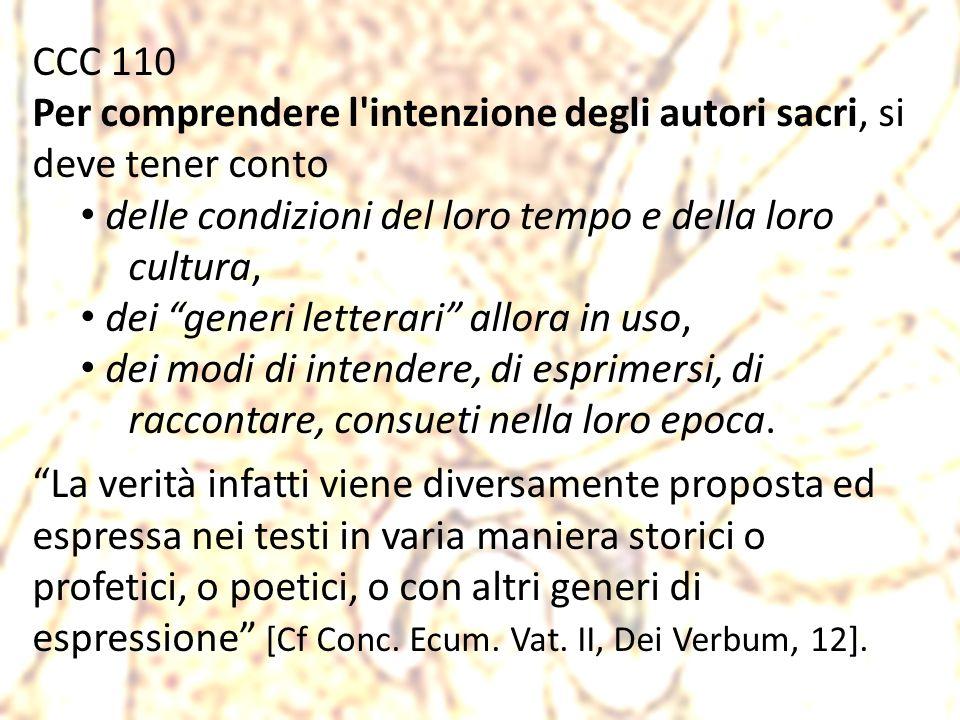CCC 110 Per comprendere l intenzione degli autori sacri, si deve tener conto. delle condizioni del loro tempo e della loro cultura,