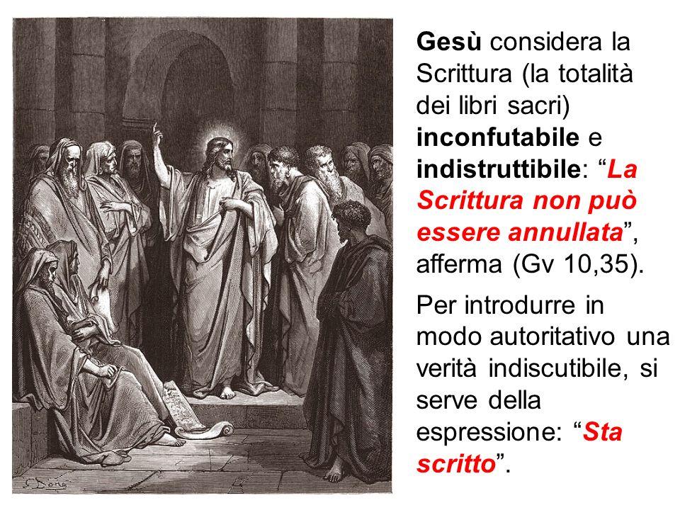 Gesù considera la Scrittura (la totalità dei libri sacri) inconfutabile e indistruttibile: La Scrittura non può essere annullata , afferma (Gv 10,35).