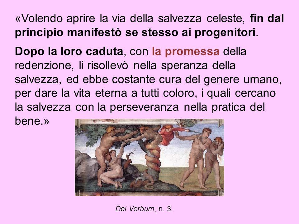 «Volendo aprire la via della salvezza celeste, fin dal principio manifestò se stesso ai progenitori.