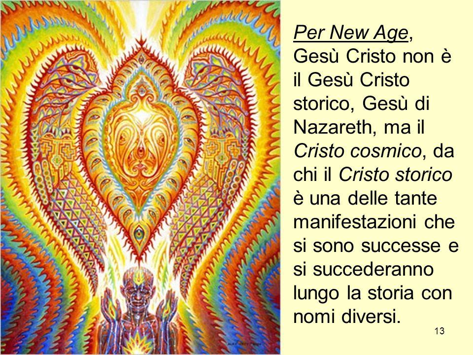 Per New Age, Gesù Cristo non è il Gesù Cristo storico, Gesù di Nazareth, ma il Cristo cosmico, da chi il Cristo storico è una delle tante manifestazioni che si sono successe e si succederanno lungo la storia con nomi diversi.