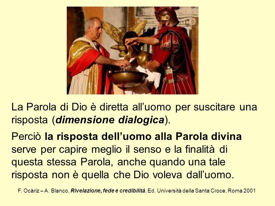 La Parola di Dio è diretta all'uomo per suscitare una risposta (dimensione dialogica).
