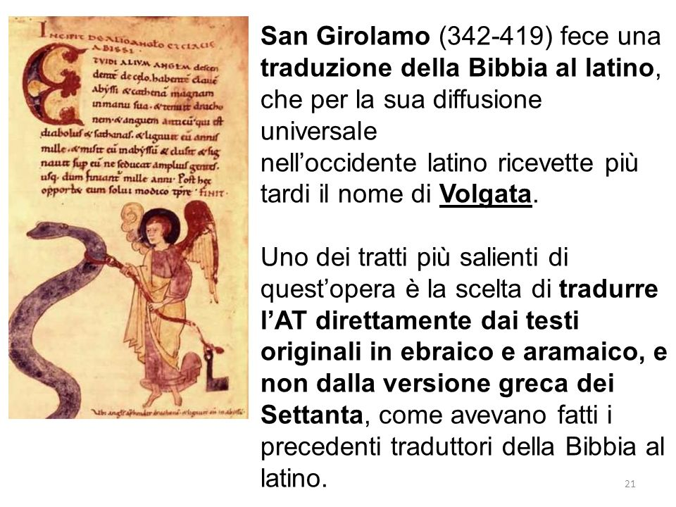 San Girolamo (342-419) fece una traduzione della Bibbia al latino, che per la sua diffusione universale