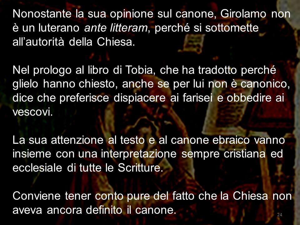 Nonostante la sua opinione sul canone, Girolamo non è un luterano ante litteram, perché si sottomette all'autorità della Chiesa.