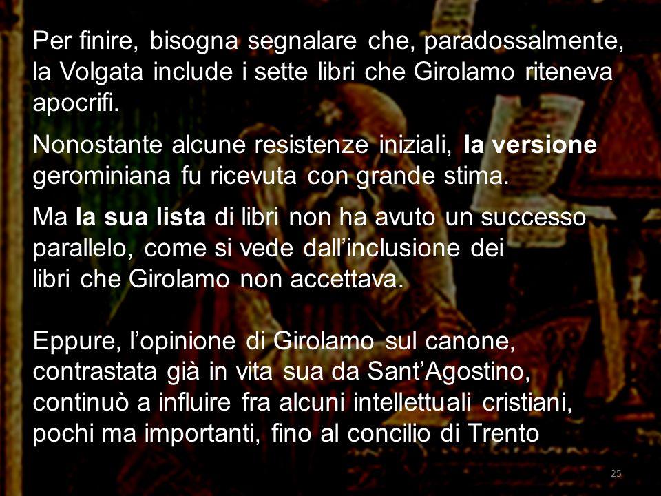 Per finire, bisogna segnalare che, paradossalmente, la Volgata include i sette libri che Girolamo riteneva apocrifi.