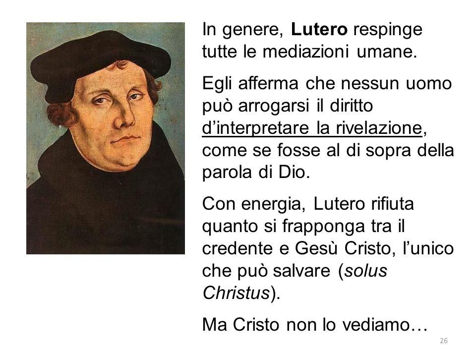 In genere, Lutero respinge tutte le mediazioni umane.