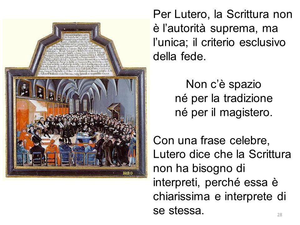 Per Lutero, la Scrittura non è l'autorità suprema, ma l'unica; il criterio esclusivo della fede.