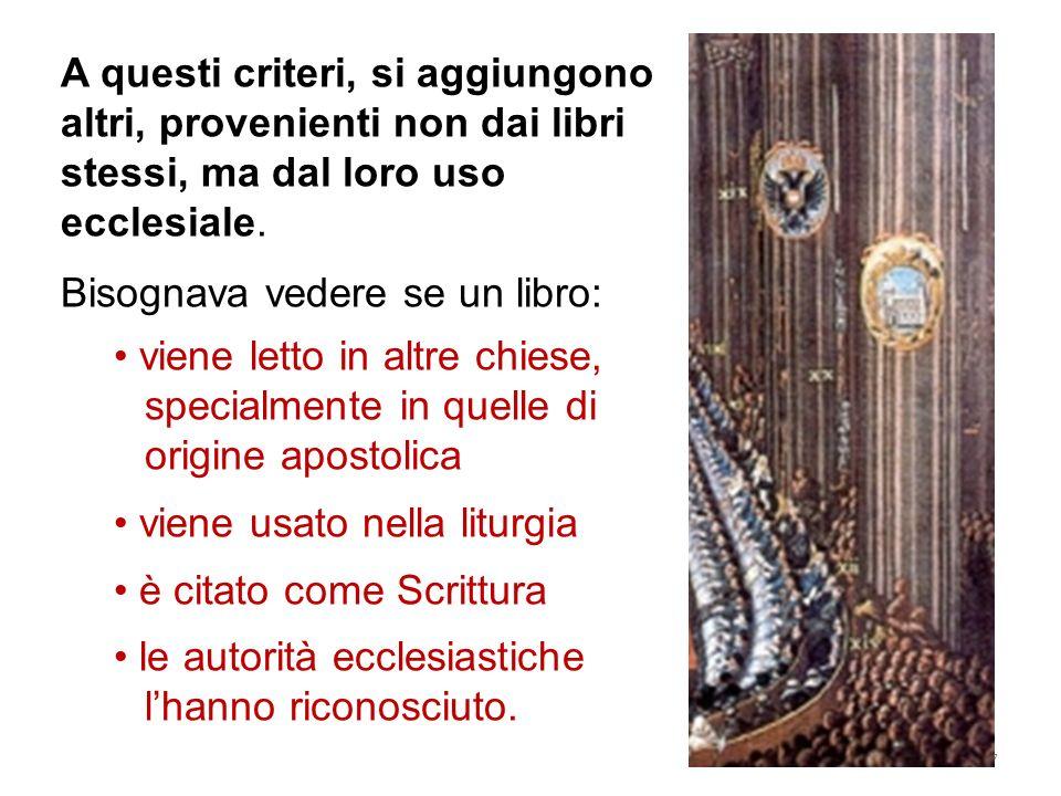 A questi criteri, si aggiungono altri, provenienti non dai libri stessi, ma dal loro uso ecclesiale.