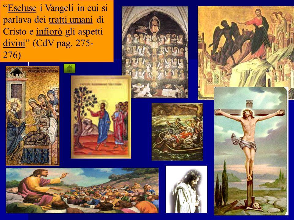 Escluse i Vangeli in cui si parlava dei tratti umani di Cristo e infiorò gli aspetti divini (CdV pag.