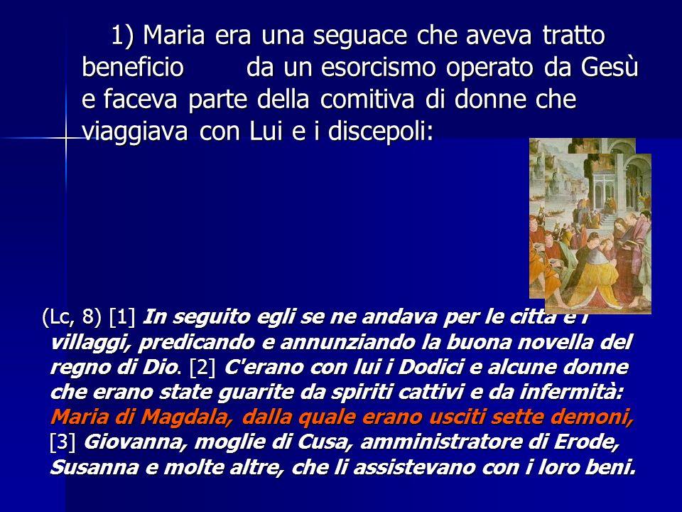 1) Maria era una seguace che aveva tratto beneficio