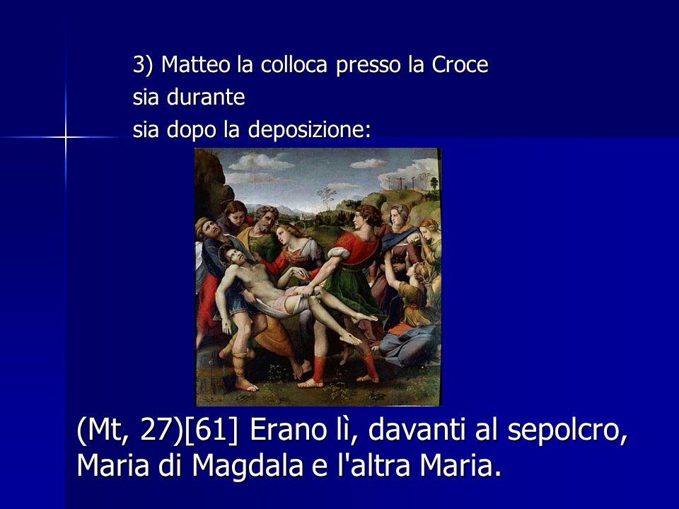 3) Matteo la colloca presso la Croce