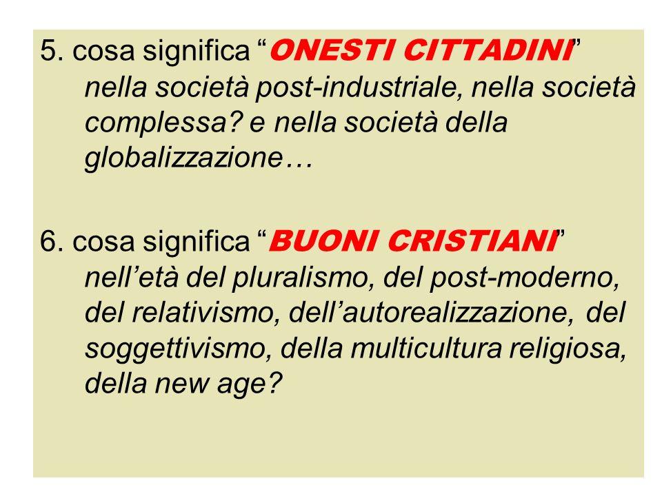 5. cosa significa ONESTI CITTADINI nella società post-industriale, nella società complessa e nella società della globalizzazione…