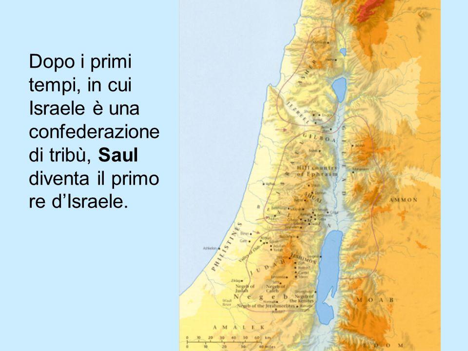Dopo i primi tempi, in cui Israele è una confederazione di tribù, Saul diventa il primo re d'Israele.