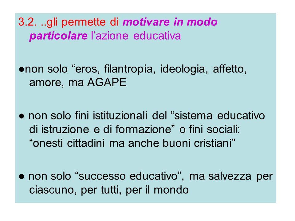 3.2. ..gli permette di motivare in modo particolare l'azione educativa