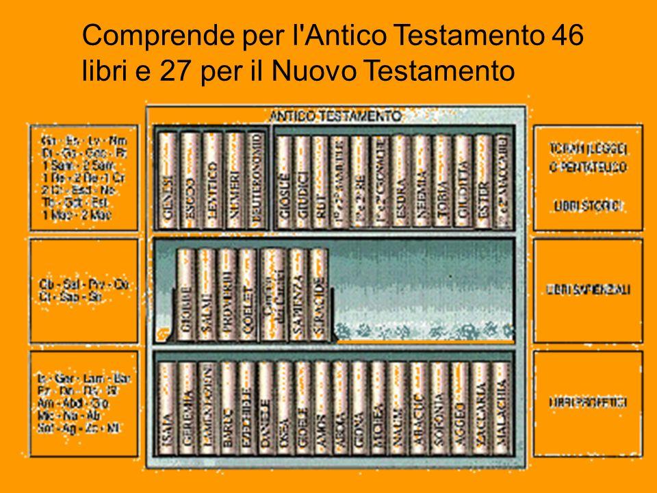 Comprende per l Antico Testamento 46 libri e 27 per il Nuovo Testamento