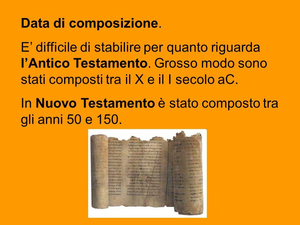 Data di composizione. E' difficile di stabilire per quanto riguarda l'Antico Testamento. Grosso modo sono stati composti tra il X e il I secolo aC.