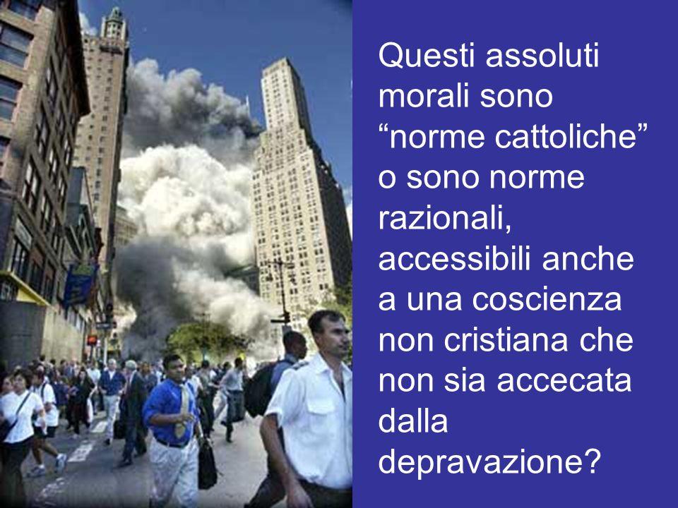 Questi assoluti morali sono norme cattoliche o sono norme razionali, accessibili anche a una coscienza non cristiana che non sia accecata dalla depravazione