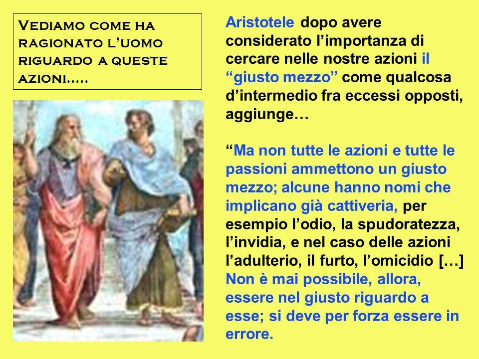 Aristotele dopo avere considerato l'importanza di cercare nelle nostre azioni il giusto mezzo come qualcosa d'intermedio fra eccessi opposti, aggiunge…