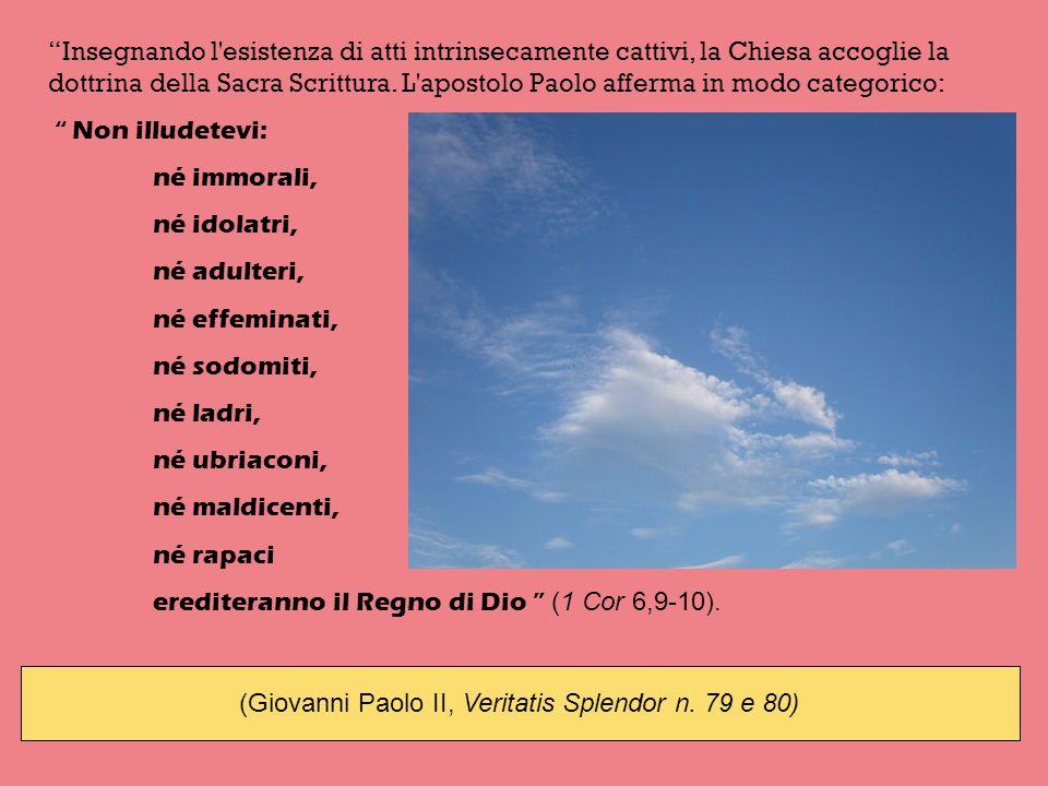 (Giovanni Paolo II, Veritatis Splendor n. 79 e 80)