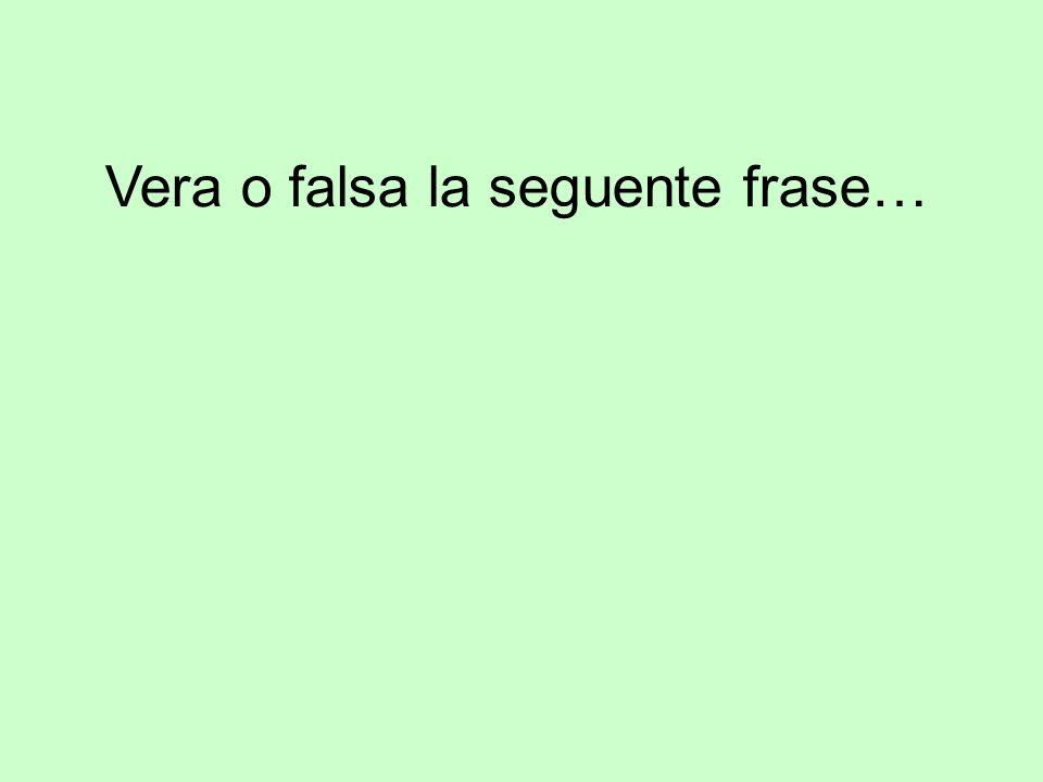 Vera o falsa la seguente frase…