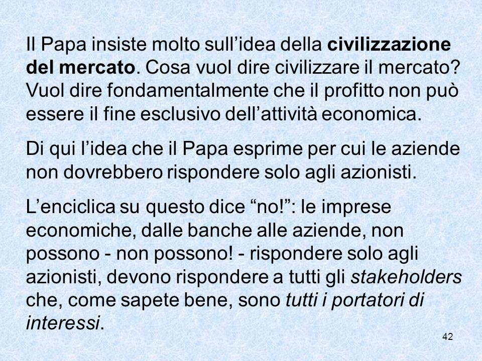 Il Papa insiste molto sull'idea della civilizzazione del mercato