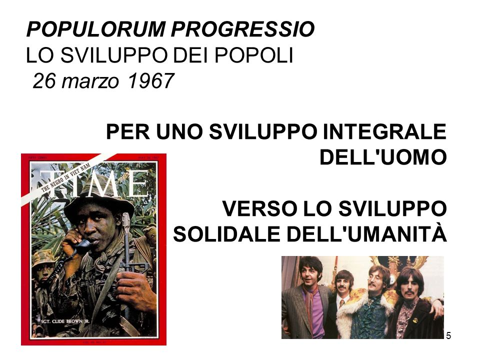 POPULORUM PROGRESSIO LO SVILUPPO DEI POPOLI. 26 marzo 1967. PER UNO SVILUPPO INTEGRALE DELL UOMO.