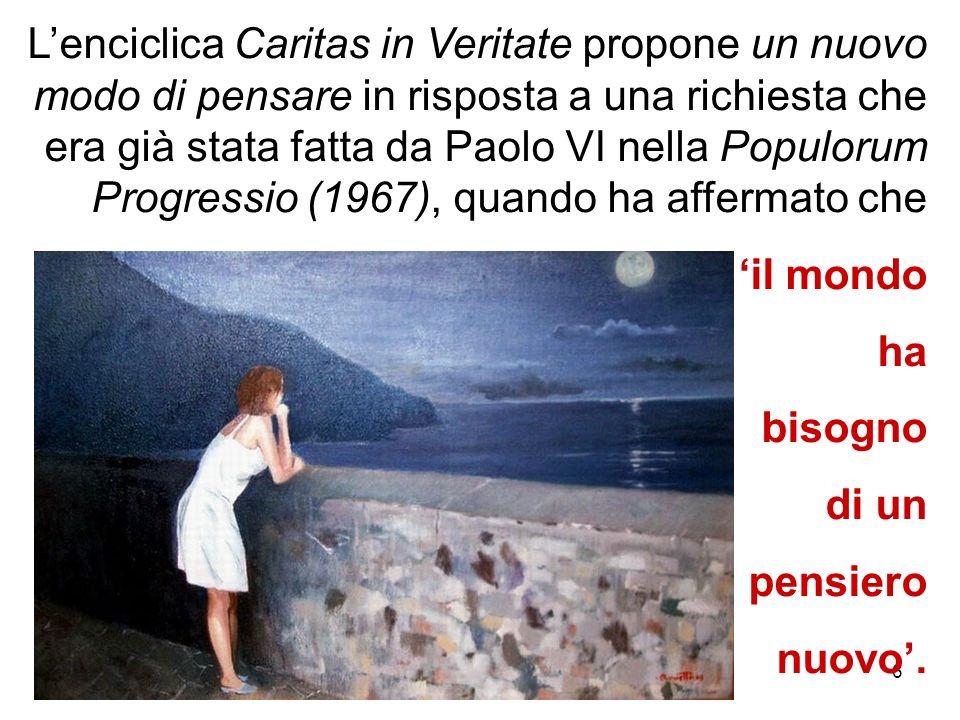 L'enciclica Caritas in Veritate propone un nuovo modo di pensare in risposta a una richiesta che era già stata fatta da Paolo VI nella Populorum Progressio (1967), quando ha affermato che