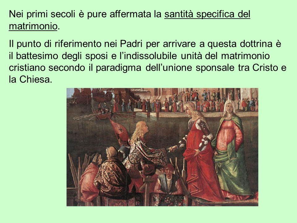 Nei primi secoli è pure affermata la santità specifica del matrimonio.