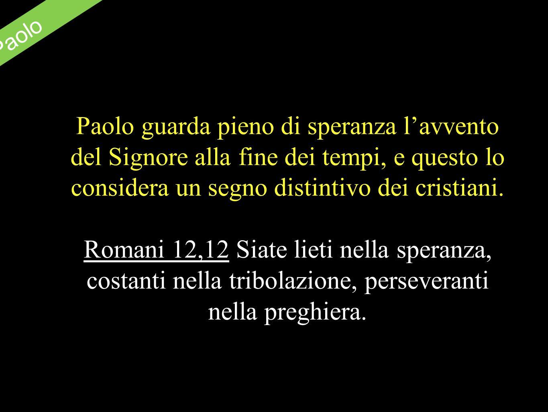 S. Paolo Paolo guarda pieno di speranza l'avvento del Signore alla fine dei tempi, e questo lo considera un segno distintivo dei cristiani.