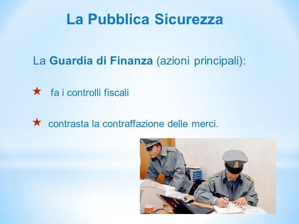La Pubblica Sicurezza La Guardia di Finanza (azioni principali):