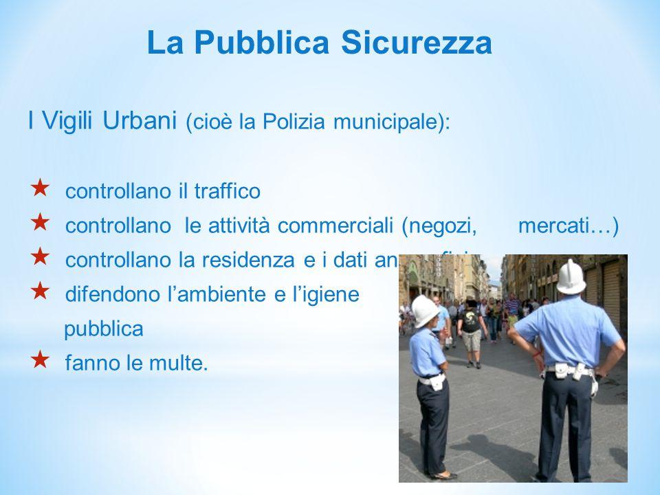 La Pubblica Sicurezza I Vigili Urbani (cioè la Polizia municipale):