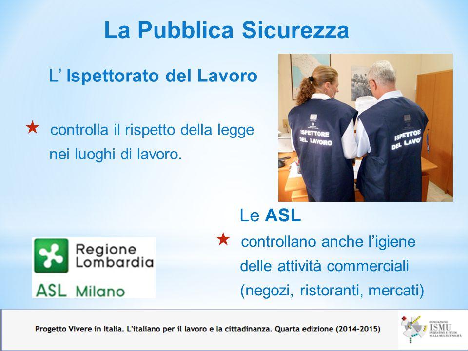 La Pubblica Sicurezza L' Ispettorato del Lavoro Le ASL