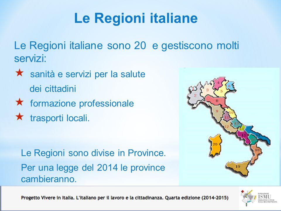 Le Regioni italiane Le Regioni italiane sono 20 e gestiscono molti servizi: sanità e servizi per la salute.
