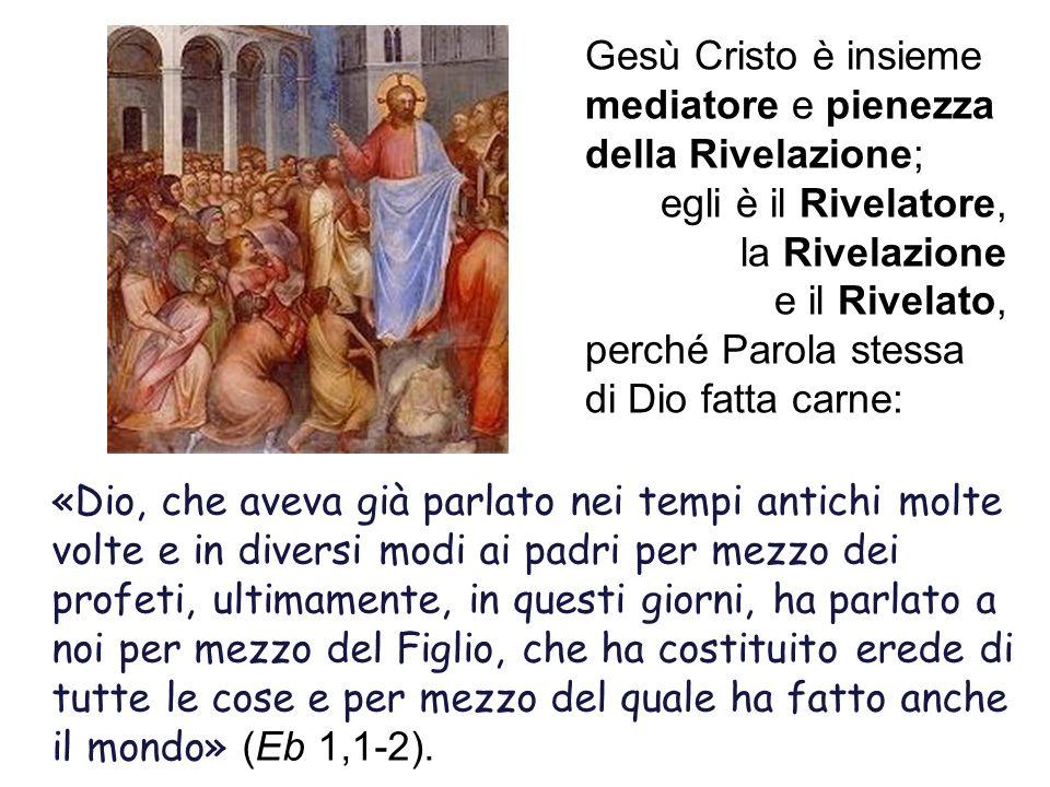 Gesù Cristo è insieme mediatore e pienezza della Rivelazione;
