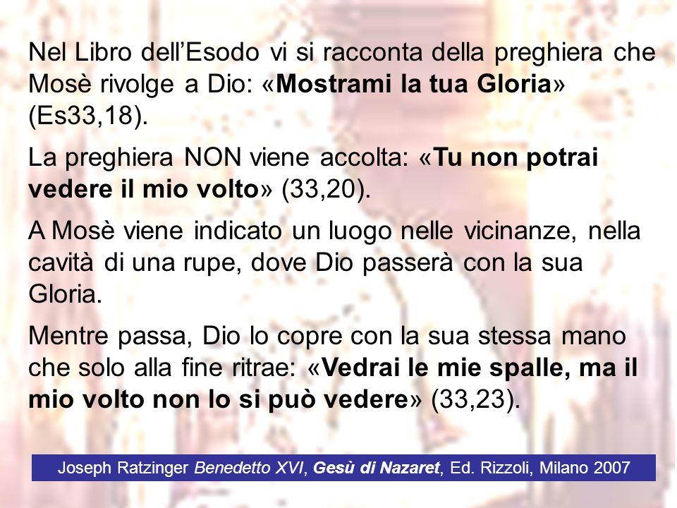 Nel Libro dell'Esodo vi si racconta della preghiera che Mosè rivolge a Dio: «Mostrami la tua Gloria» (Es33,18).