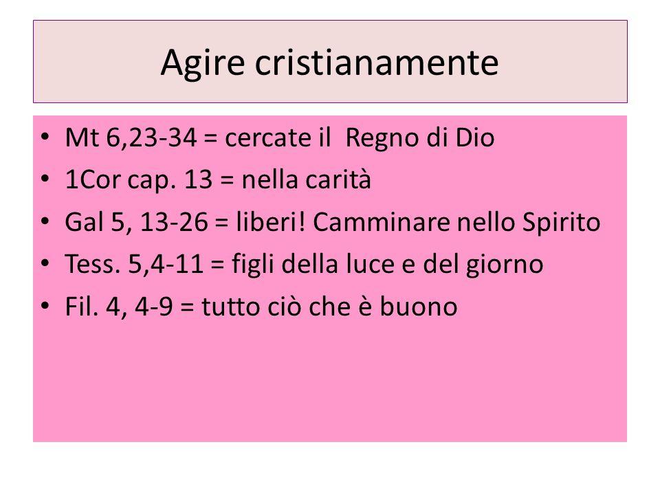 Agire cristianamente Mt 6,23-34 = cercate il Regno di Dio