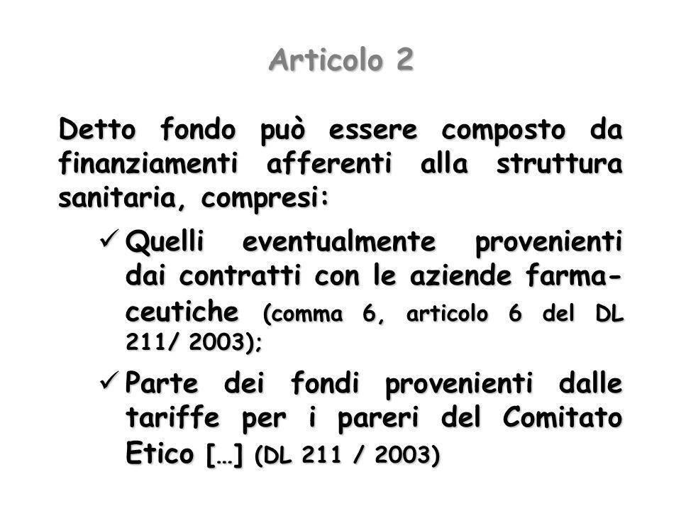 Articolo 2Detto fondo può essere composto da finanziamenti afferenti alla struttura sanitaria, compresi: