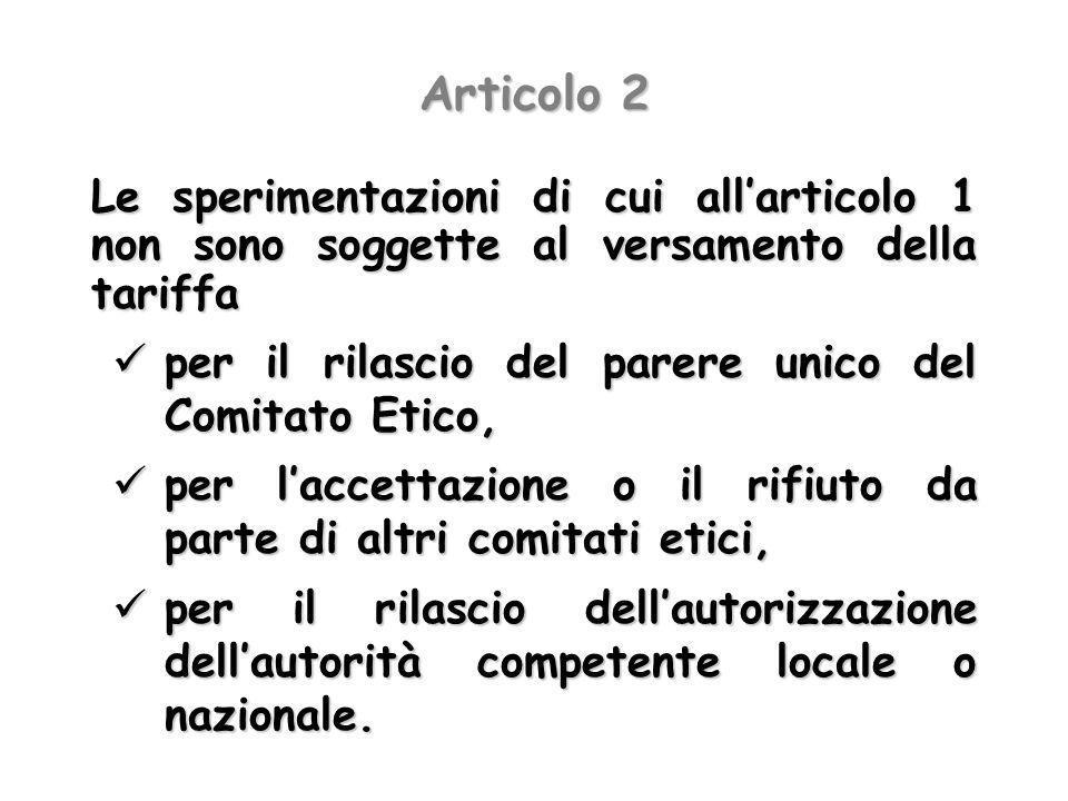 Articolo 2Le sperimentazioni di cui all'articolo 1 non sono soggette al versamento della tariffa.