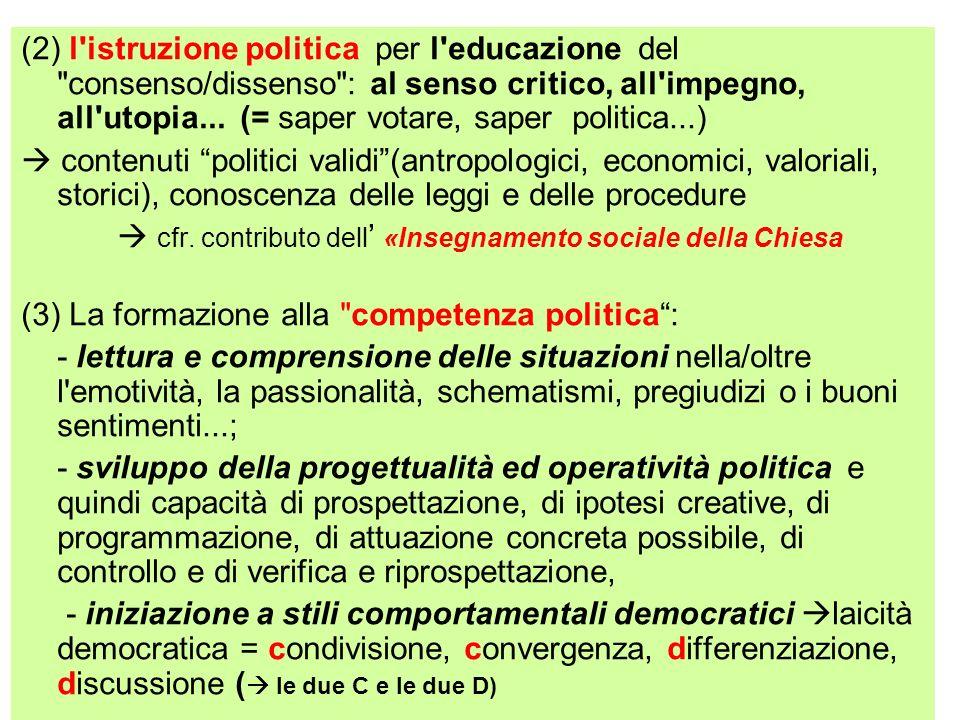 (2) l istruzione politica per l educazione del consenso/dissenso : al senso critico, all impegno, all utopia... (= saper votare, saper politica...)
