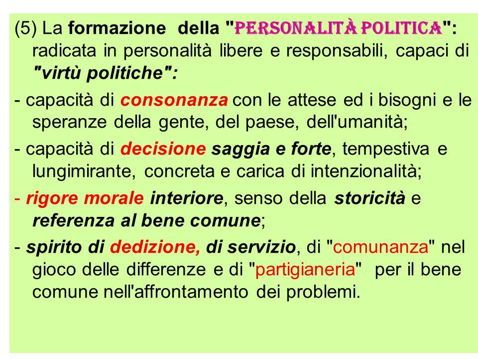 (5) La formazione della personalità politica : radicata in personalità libere e responsabili, capaci di virtù politiche :