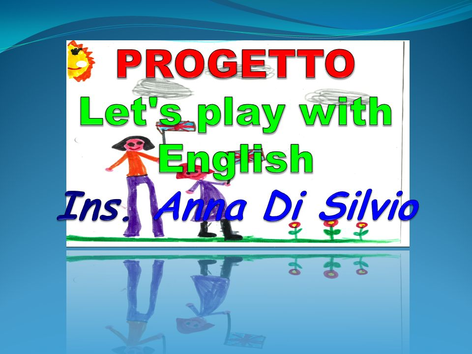 PROGETTO Let s play with English Ins. Anna Di Silvio
