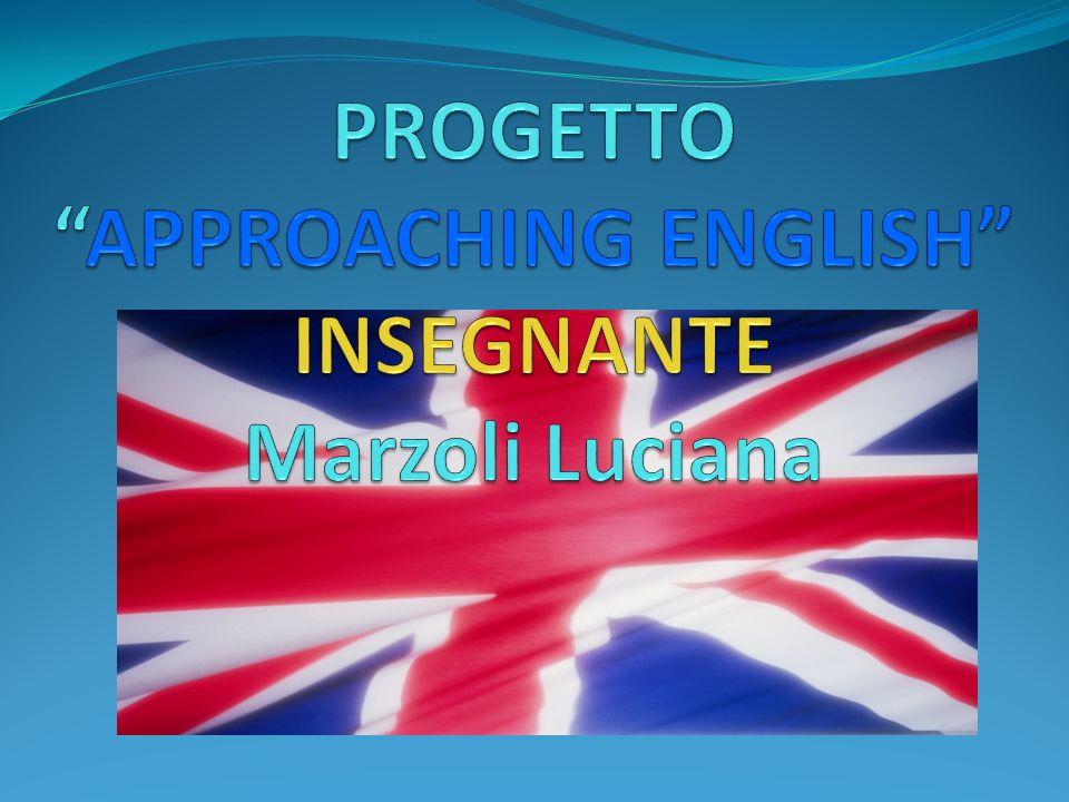 PROGETTO APPROACHING ENGLISH INSEGNANTE Marzoli Luciana