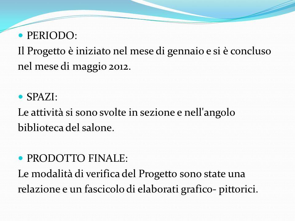 PERIODO: Il Progetto è iniziato nel mese di gennaio e si è concluso. nel mese di maggio 2012. SPAZI: