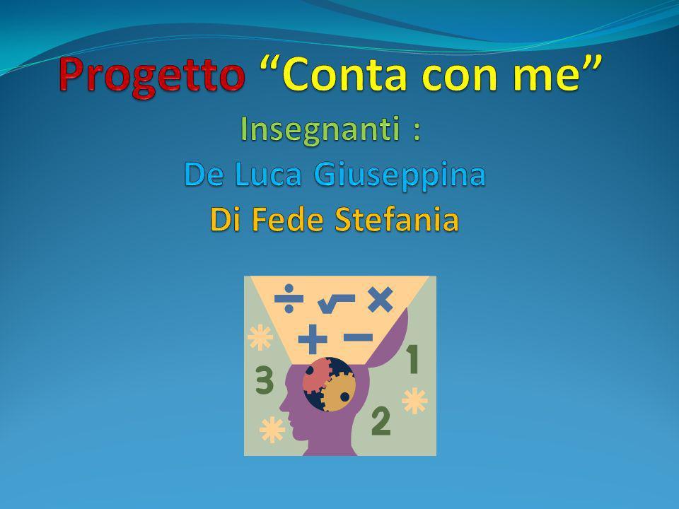 Progetto Conta con me Insegnanti : De Luca Giuseppina Di Fede Stefania